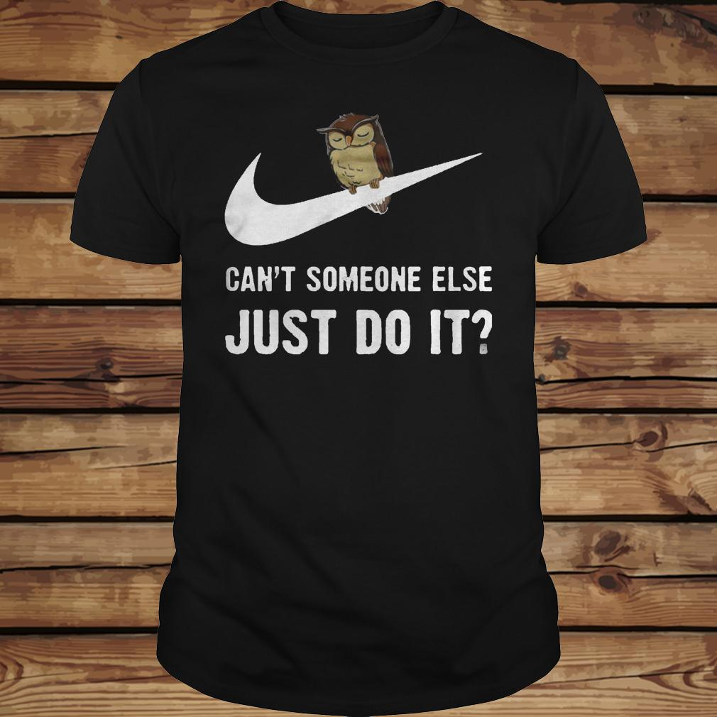 Can't Someone Else Just Do It shirt Classic Guys / Unisex Tee