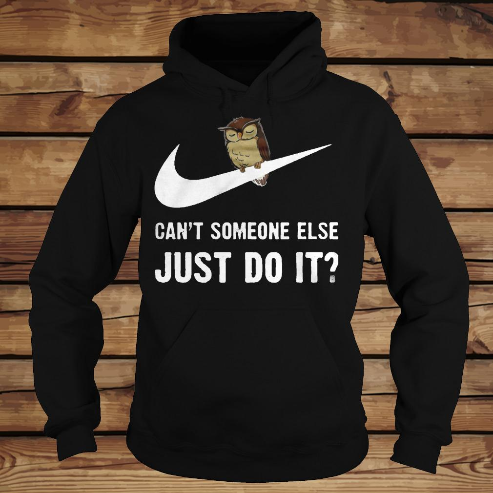 Can't Someone Else Just Do It shirt Hoodie