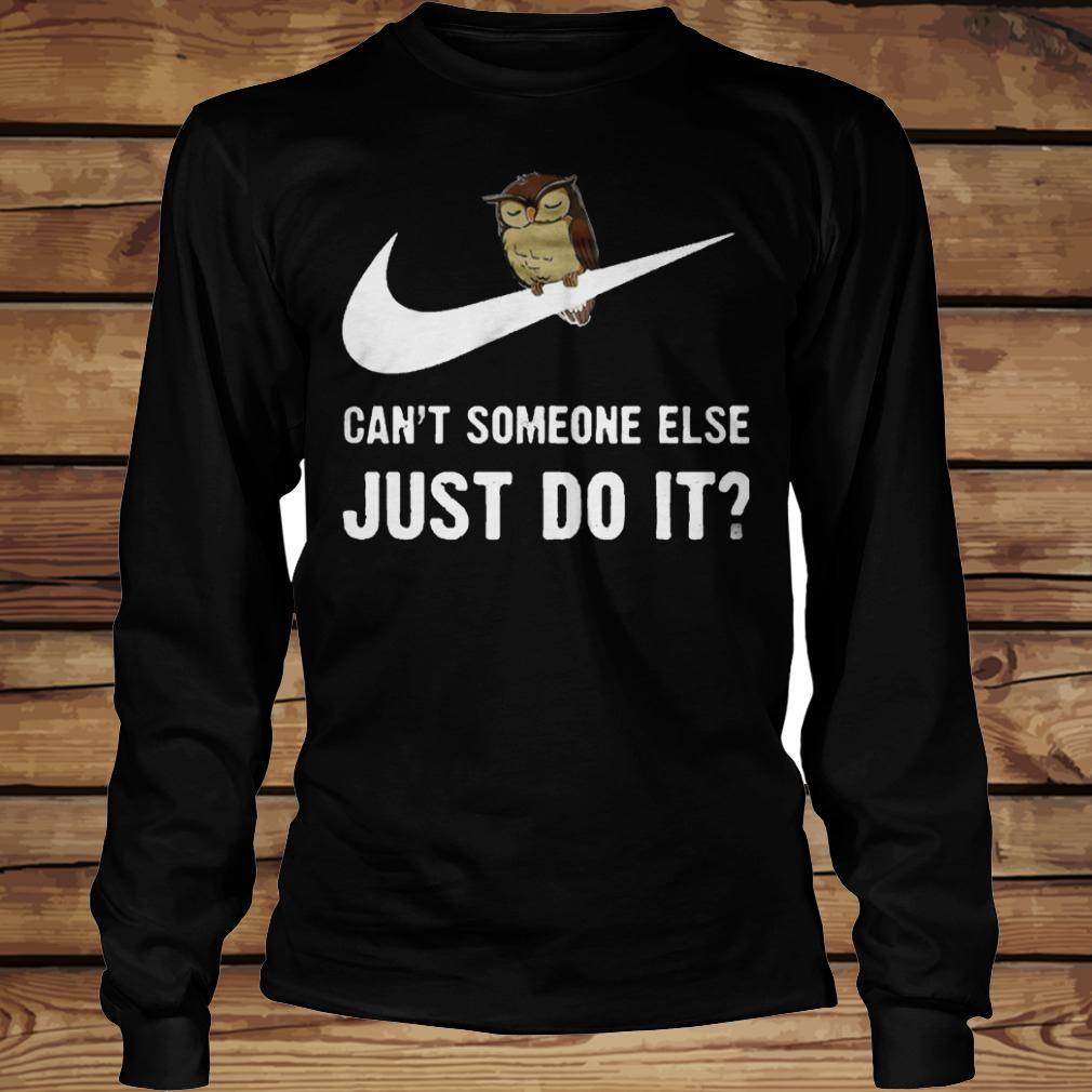 Can't Someone Else Just Do It shirt Longsleeve Tee Unisex