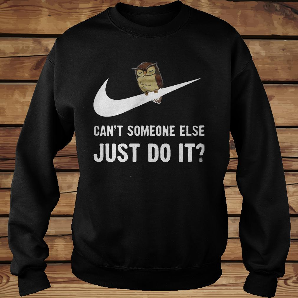 Can T Someone Else Just Do It Shirt Sweatshirt Unisex.jpg
