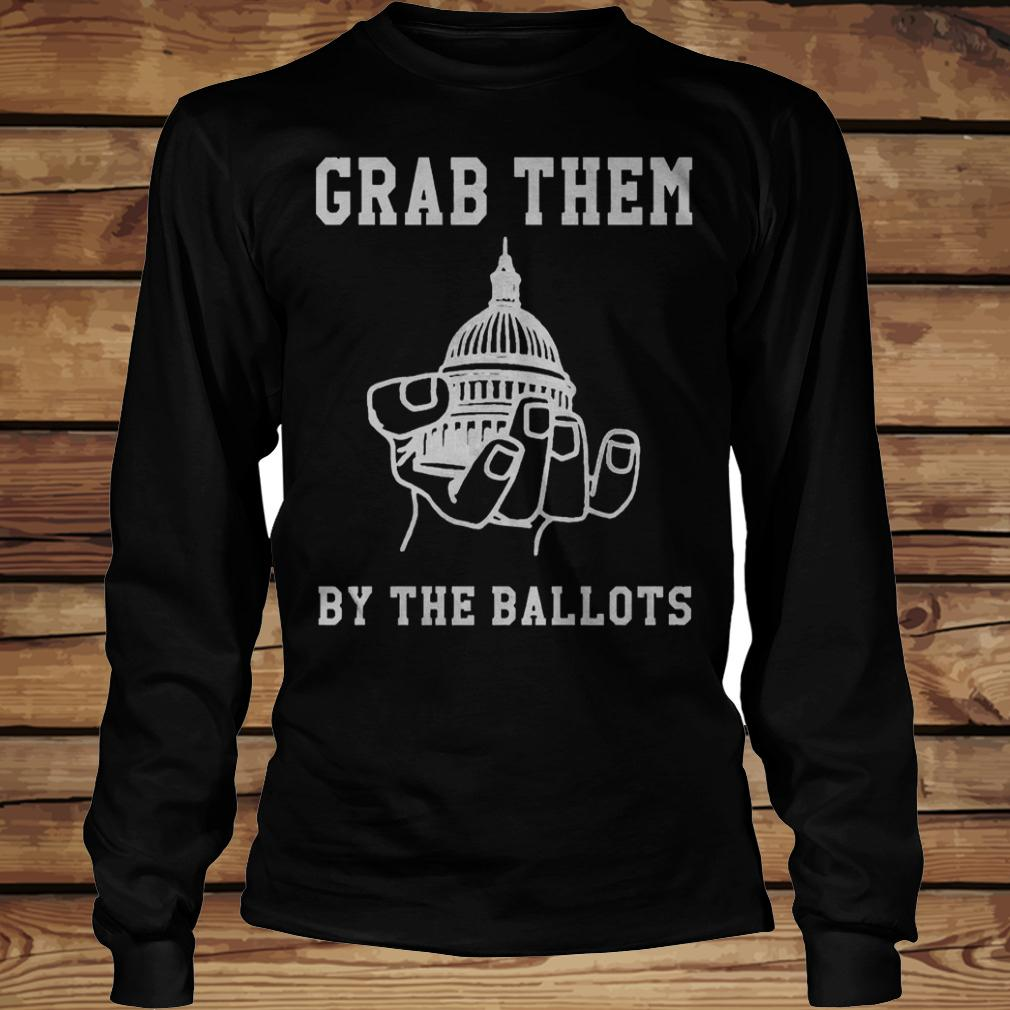 Capitol Building On A Hand Grab Them By The Ballots shirt Longsleeve Tee Unisex