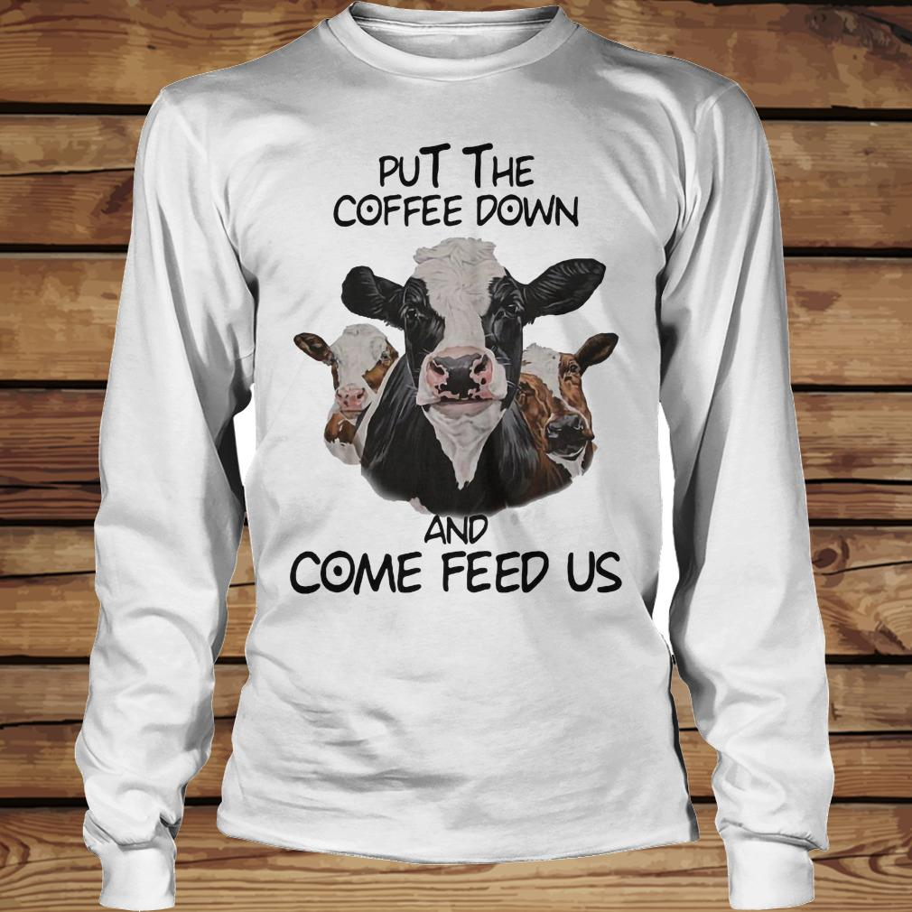 Cows Put The Coffee Down And Come Feed Us shirt Longsleeve Tee Unisex