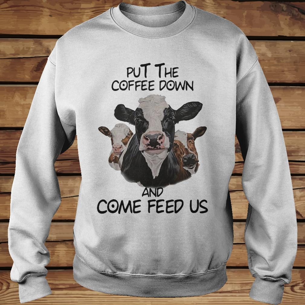 Cows Put The Coffee Down And Come Feed Us shirt