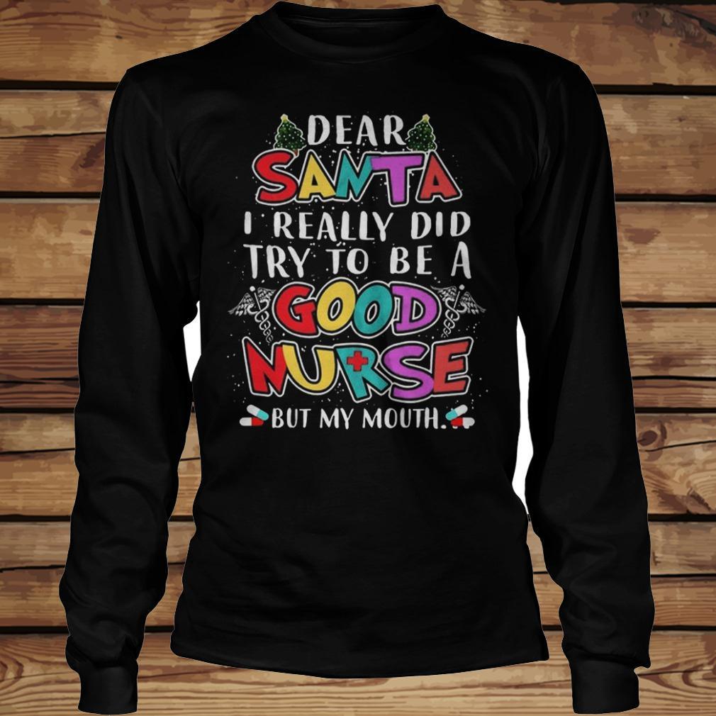 Dear Santa I Really Did Try To Be A Good Nurse But My Mouth shirt Longsleeve Tee Unisex
