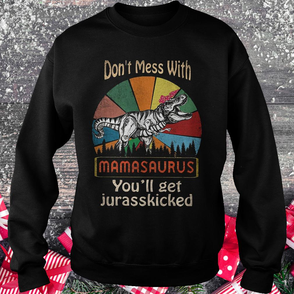 Don't mess with mamasaurus you'll get jurasskicked by T-Rex shirt Sweatshirt Unisex