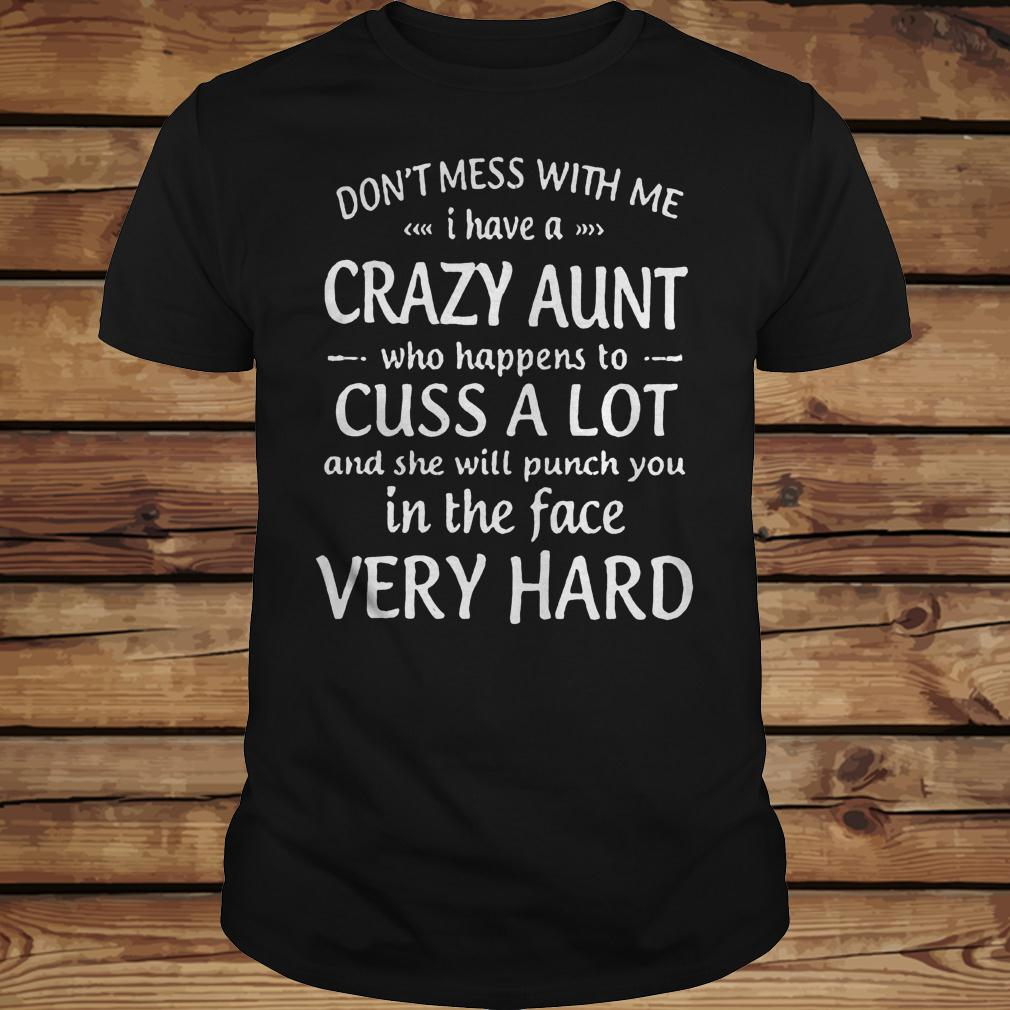 Don't mess with me i have a crazy aunt who happens to cuss a lot shirt Classic Guys / Unisex Tee