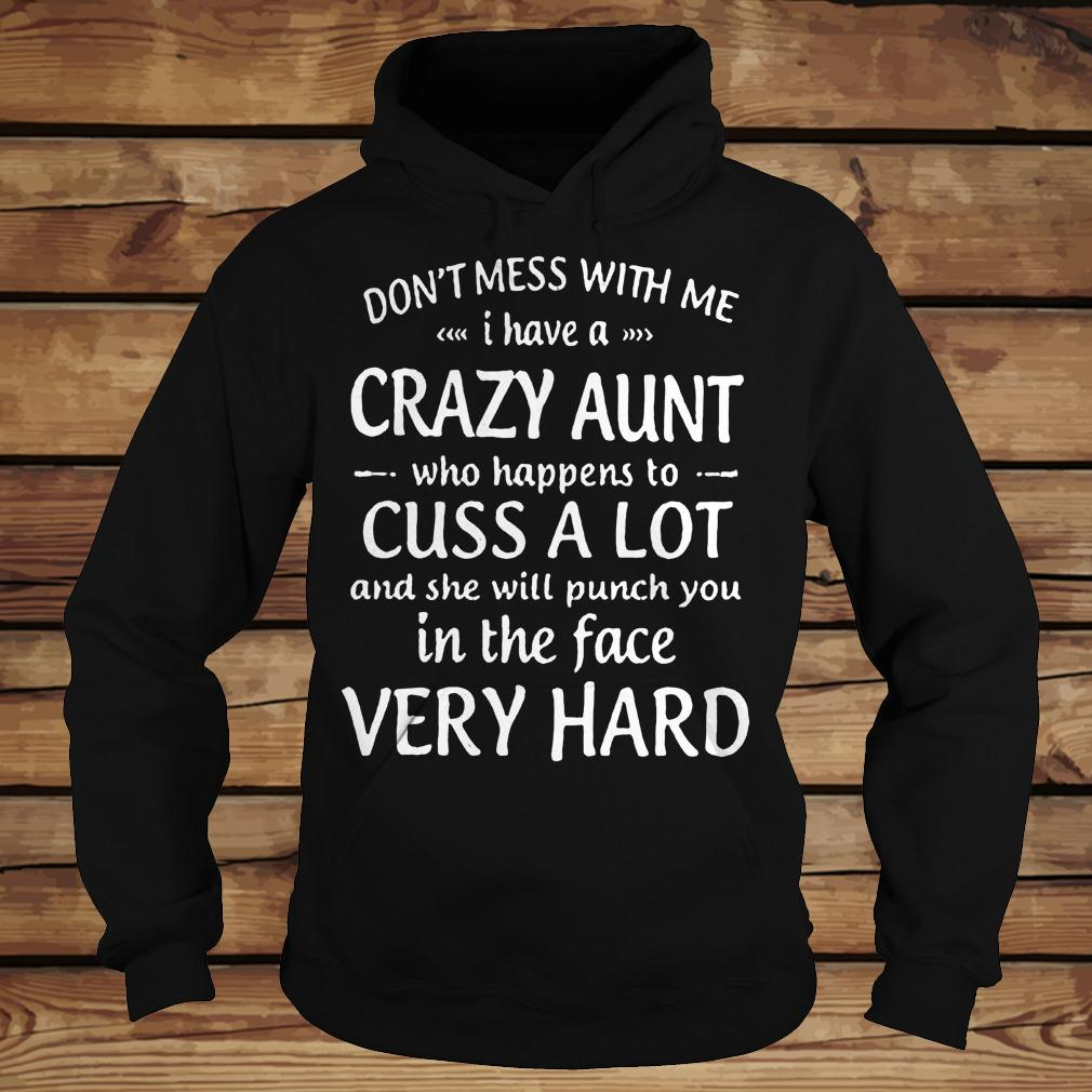 Don't mess with me i have a crazy aunt who happens to cuss a lot shirt Hoodie