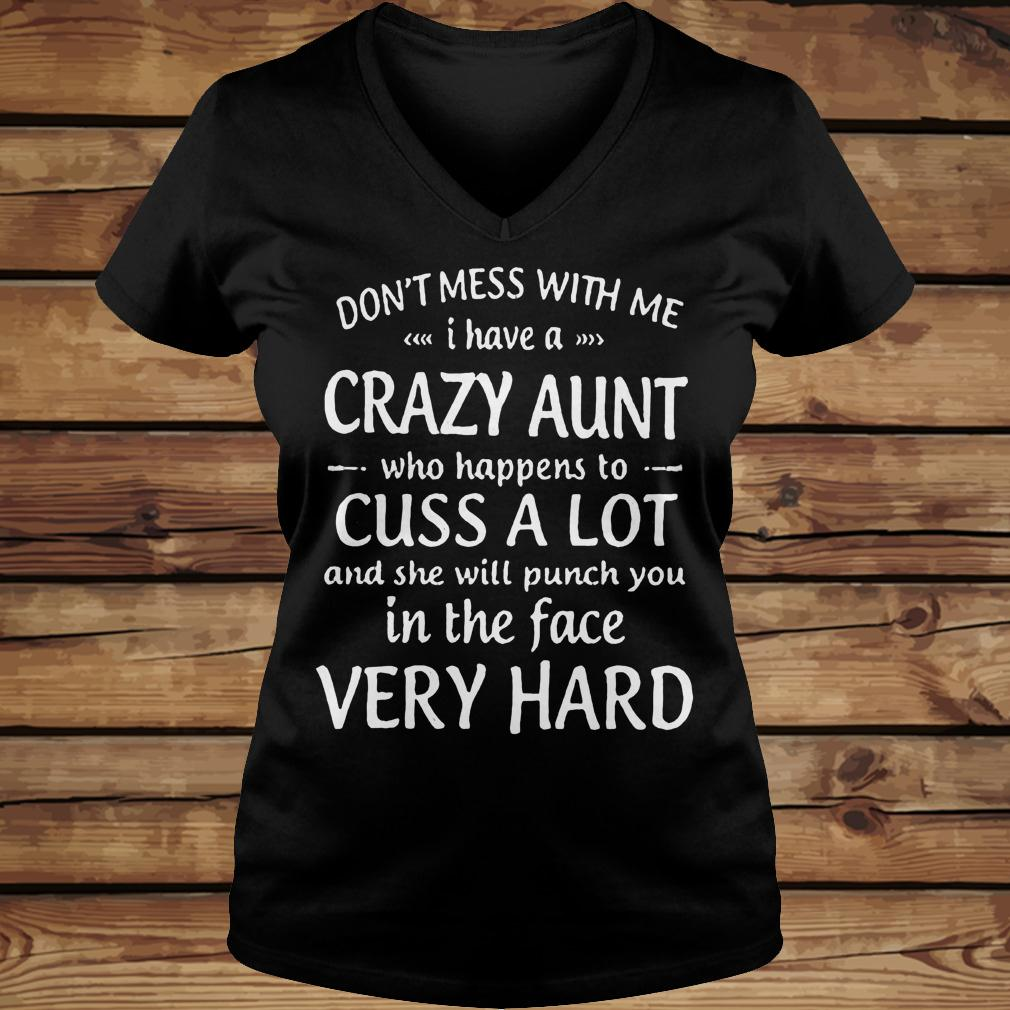 Don't mess with me i have a crazy aunt who happens to cuss a lot shirt Ladies V-Neck