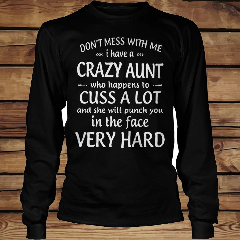 Don't mess with me i have a crazy aunt who happens to cuss a lot shirt Longsleeve Tee Unisex