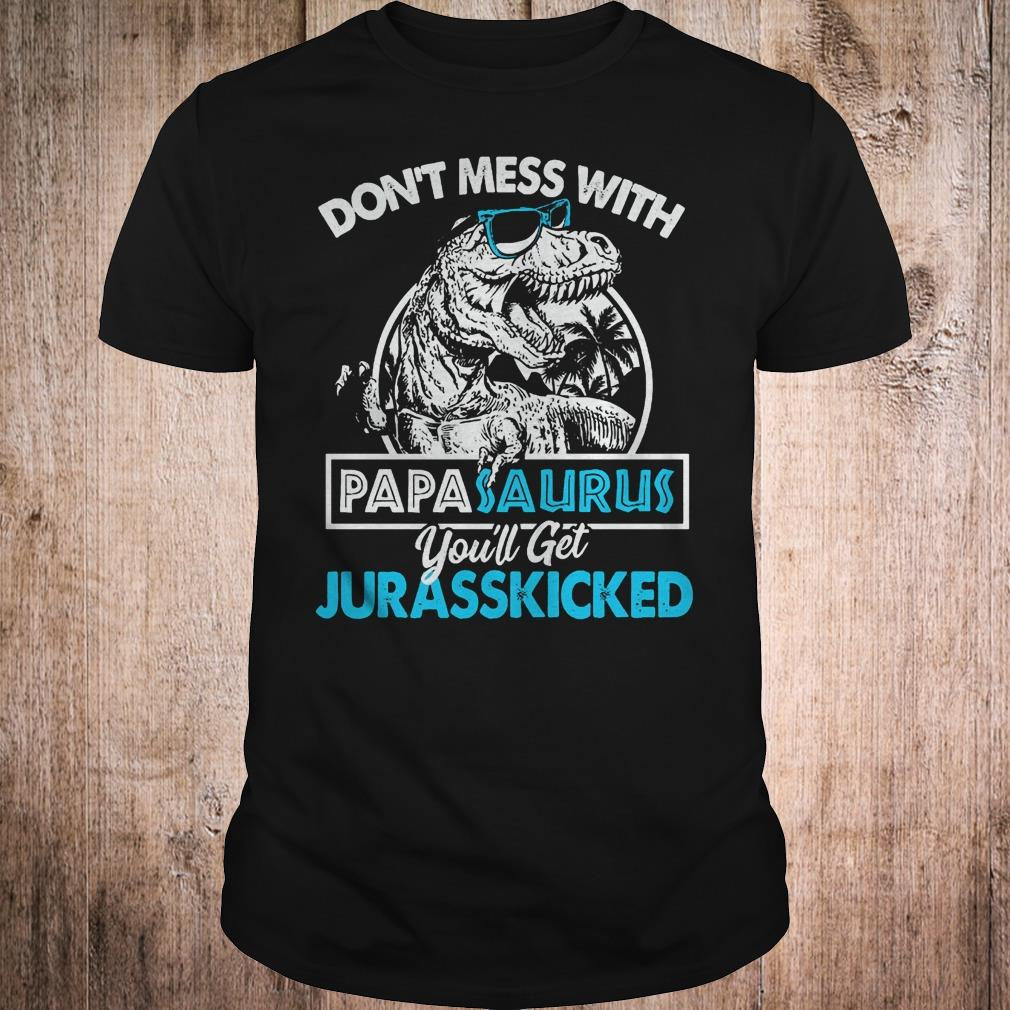 Don't mess with papasaurus you'll get jurasskicked shirt