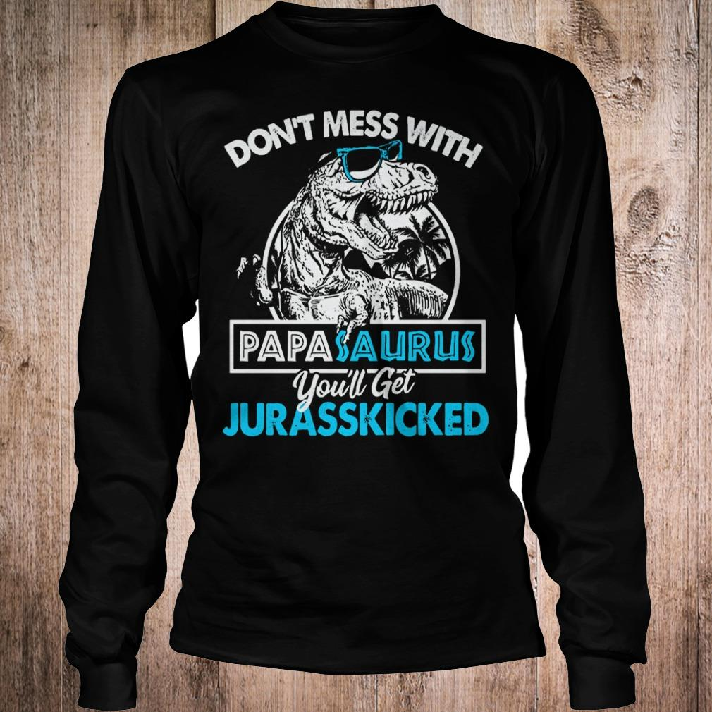Don't mess with papasaurus you'll get jurasskicked shirt Longsleeve Tee Unisex