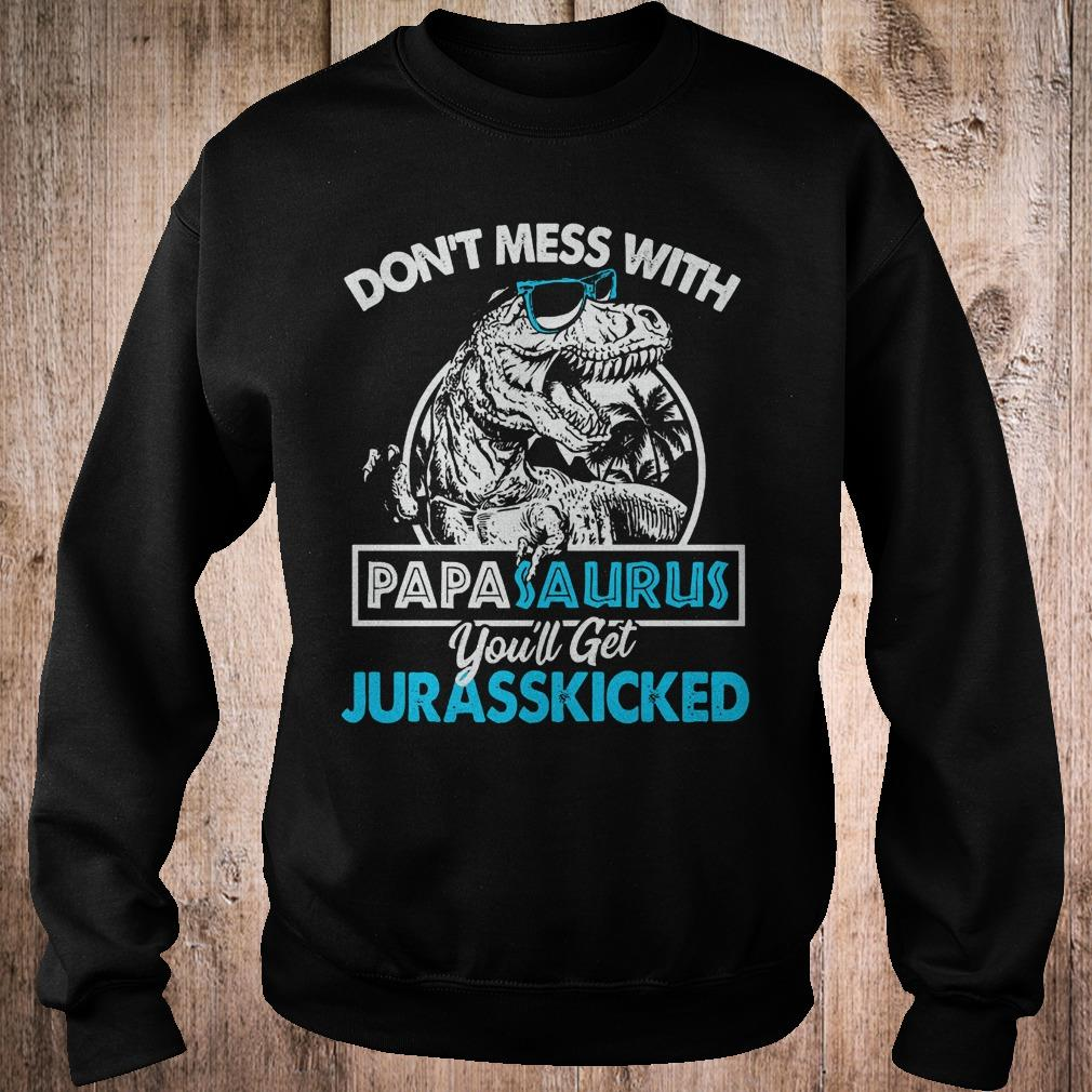 Don't mess with papasaurus you'll get jurasskicked shirt Sweatshirt Unisex