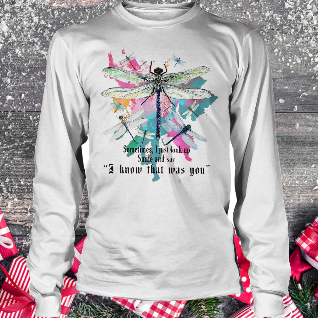 Dragonfly sometimes i just look up smile and say i know that was you shirt Longsleeve Tee Unisex