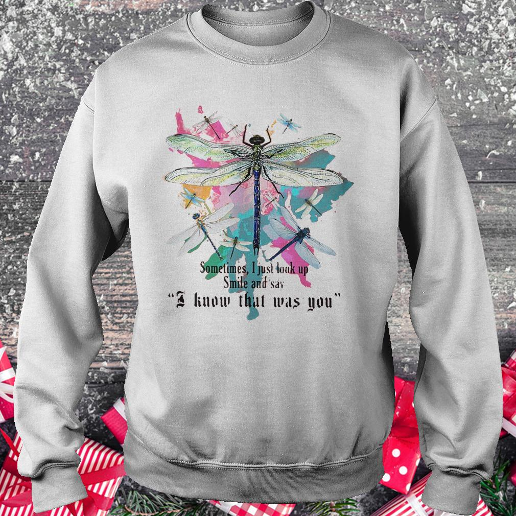 Dragonfly sometimes i just look up smile and say i know that was you shirt Sweatshirt Unisex