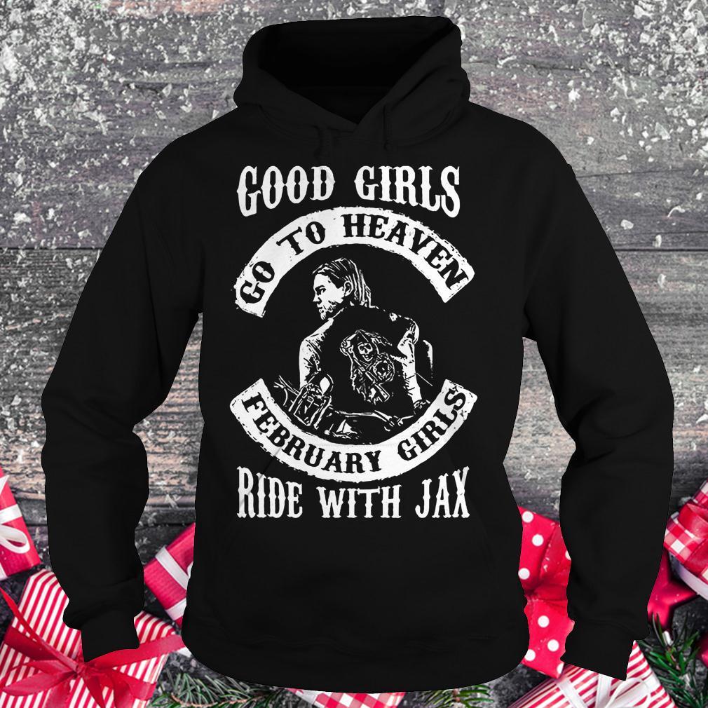 Good girls go to heaven february girls ride with Jax shirt Hoodie