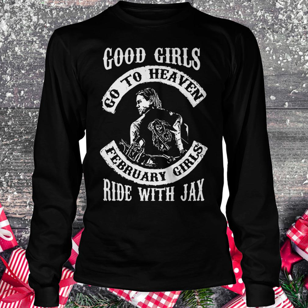 Good girls go to heaven february girls ride with Jax shirt Longsleeve Tee Unisex