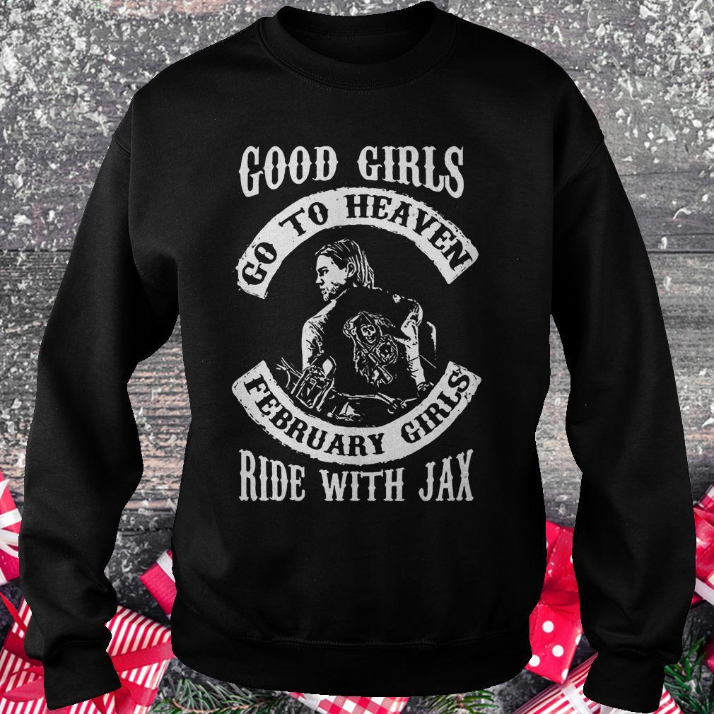 Good girls go to heaven february girls ride with Jax shirt Sweatshirt Unisex