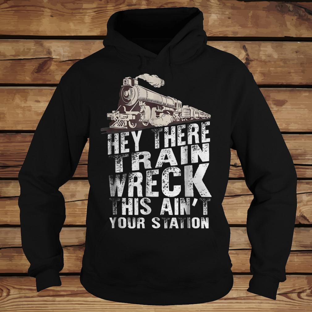 Hey There Train Wreck This Ain't Your Station shirt Hoodie