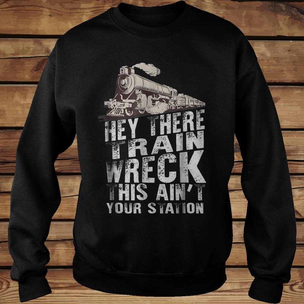 Hey There Train Wreck This Ain't Your Station shirt