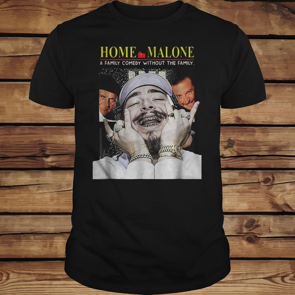 Home Malone A Family Comedy Without The Family shirt Classic Guys / Unisex Tee