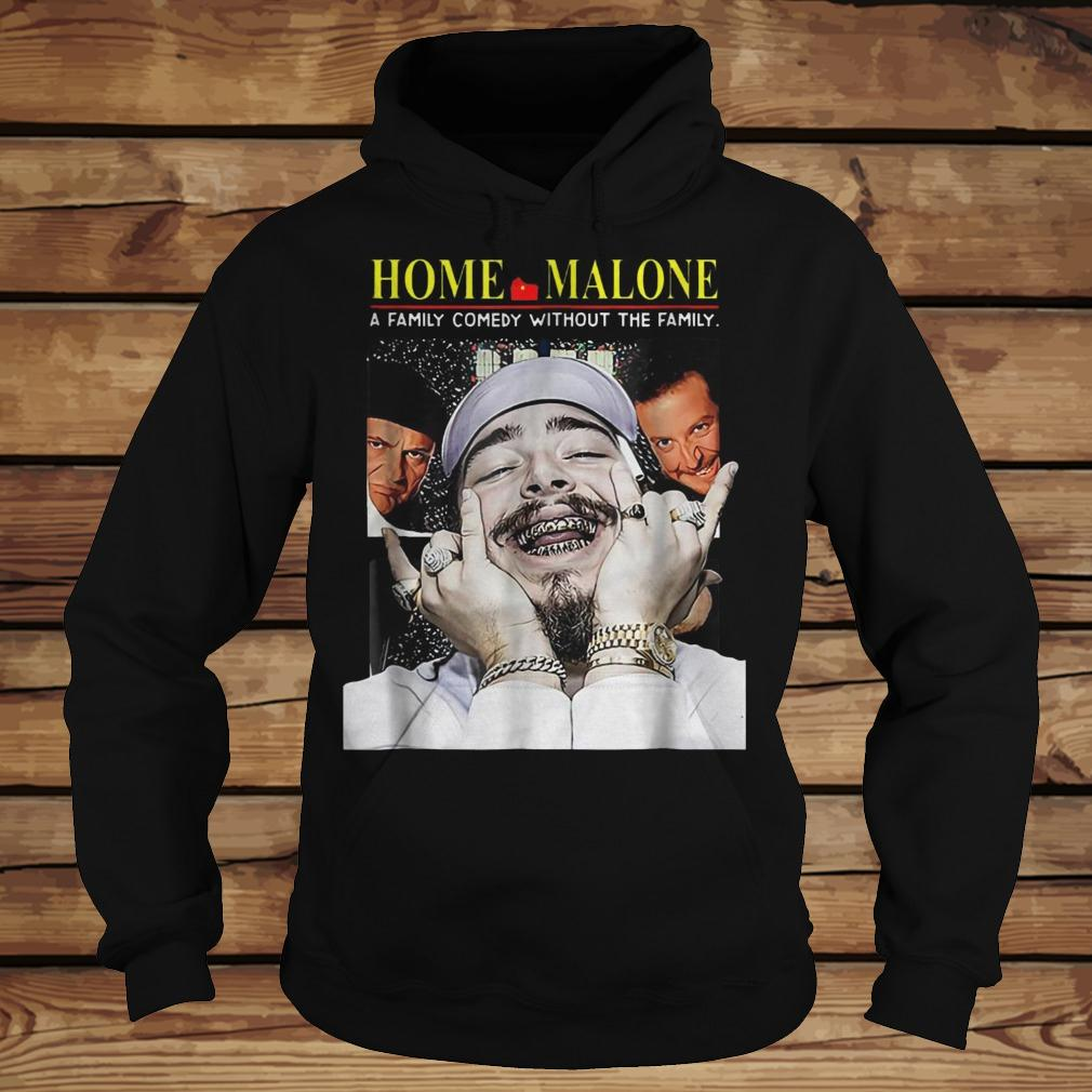Home Malone A Family Comedy Without The Family shirt Hoodie