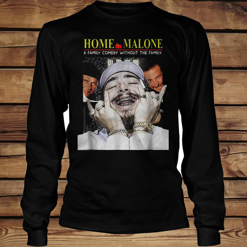Home Malone A Family Comedy Without The Family shirt Longsleeve Tee Unisex