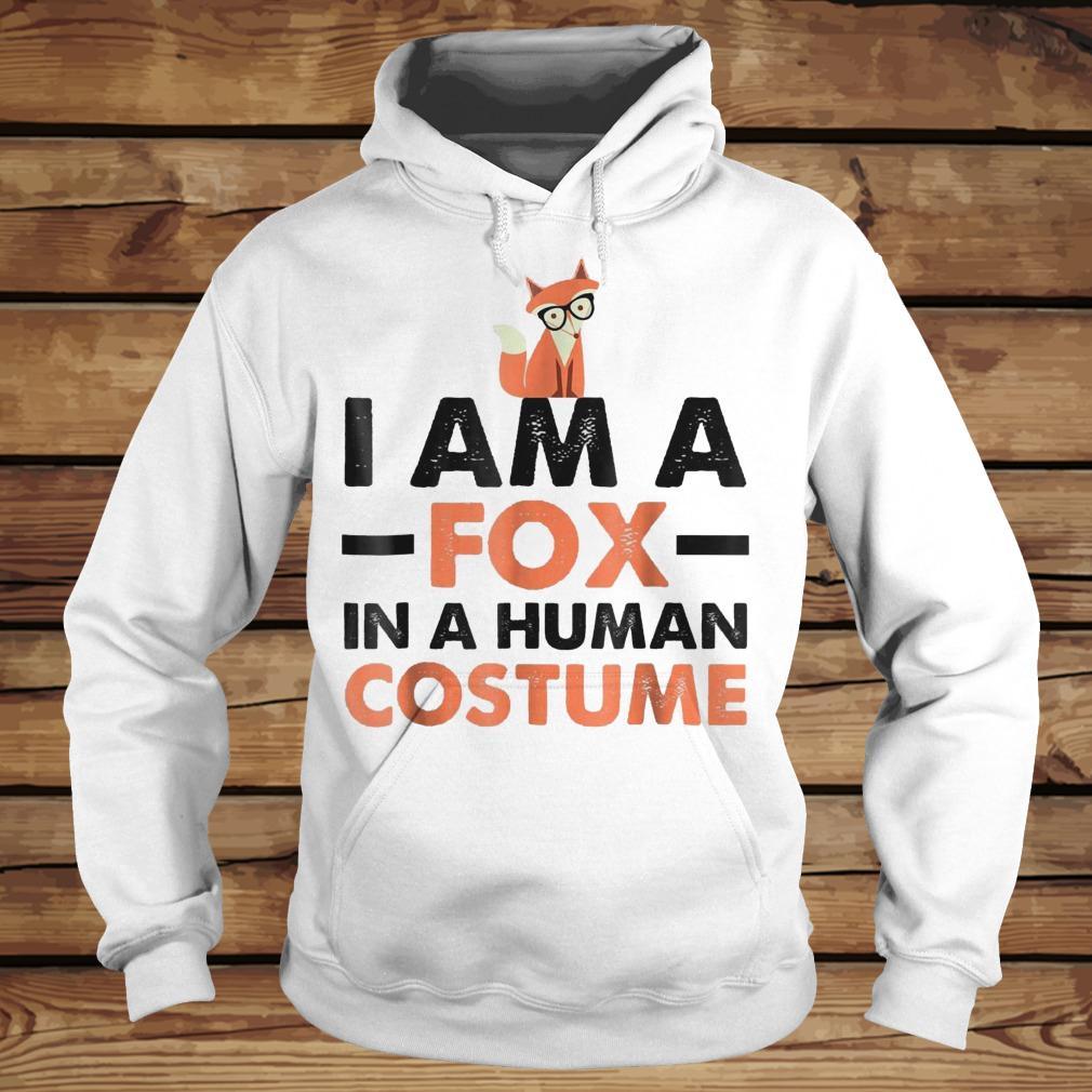 I Am A Fox In A Human Costume shirt Hoodie