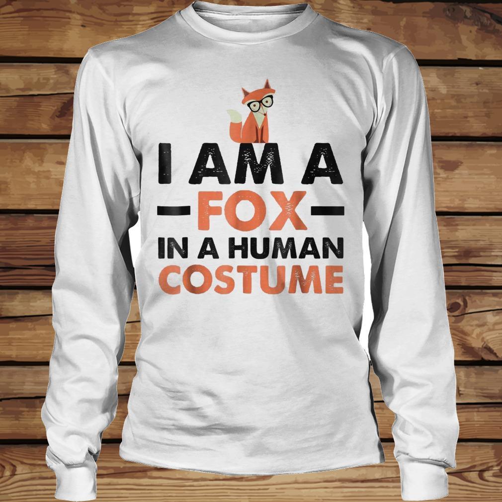 I Am A Fox In A Human Costume shirt Longsleeve Tee Unisex