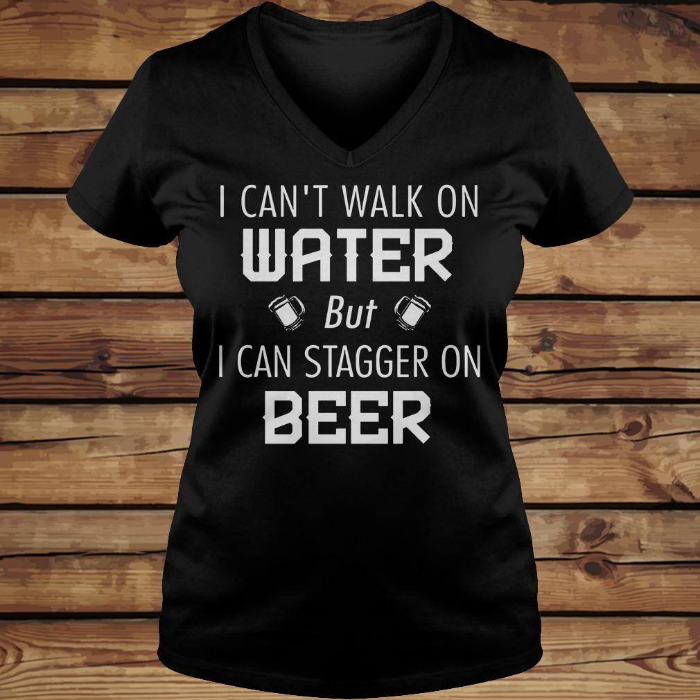 I Can't Walk On Water But I Can Stagger On Beer shirt Ladies V-Neck