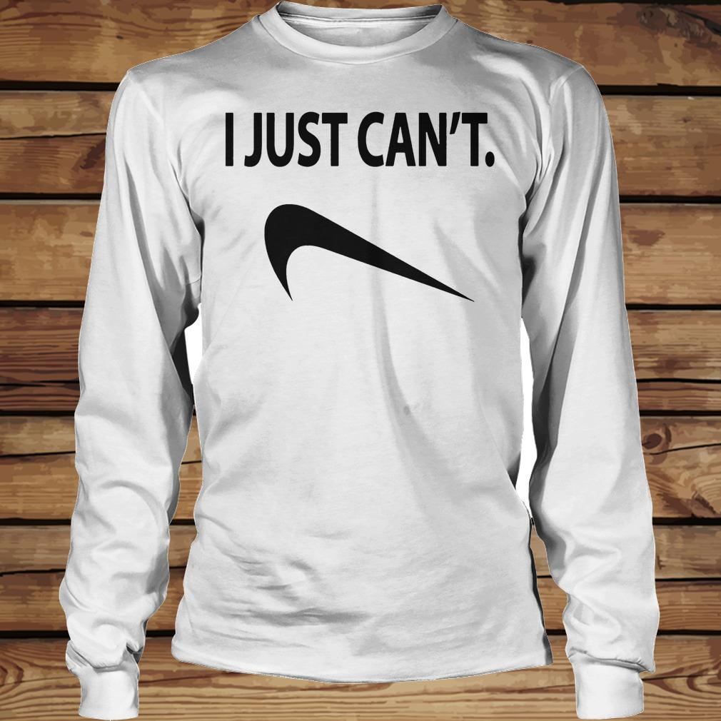 I Just Can't shirt Longsleeve Tee Unisex