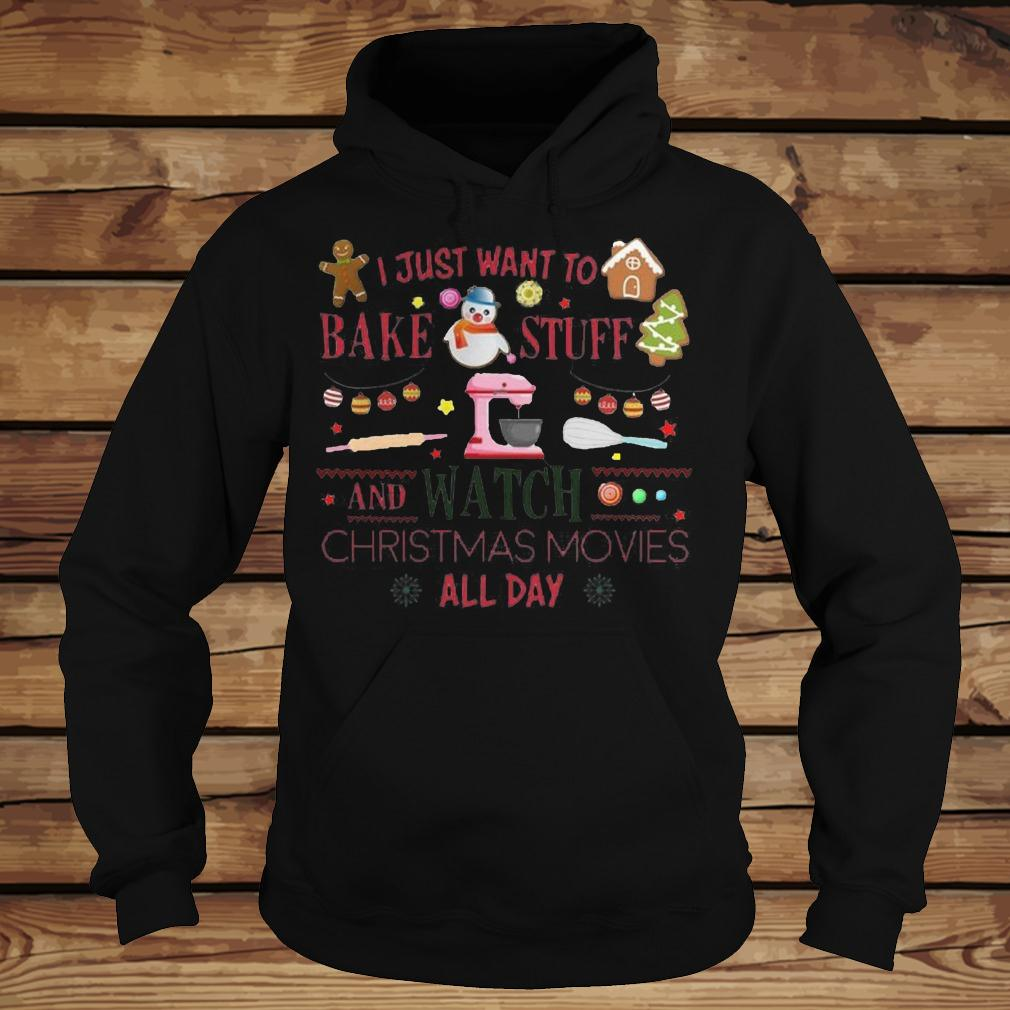 I Just Want To Bake Stuff And Watch Christmas Movies All Day T-Shirt - TeeNavi shirt Hoodie