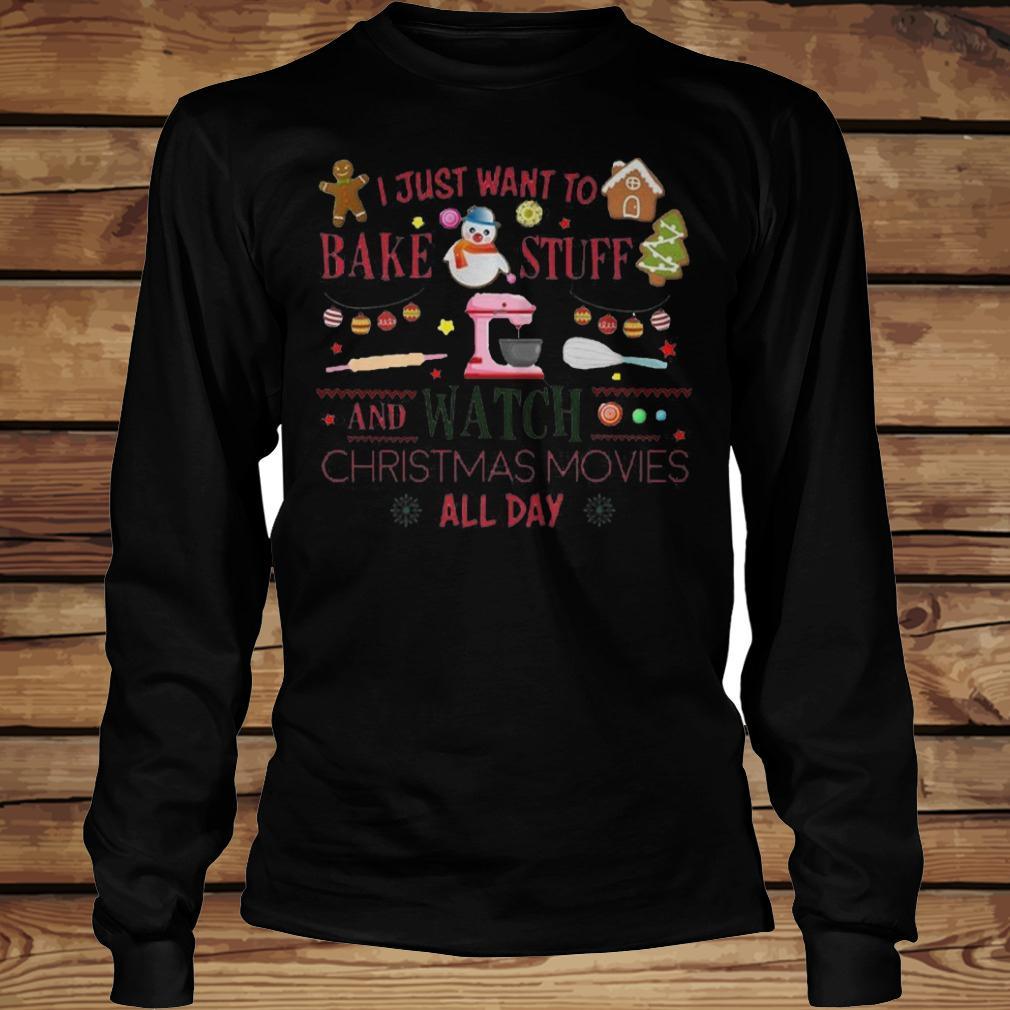 I Just Want To Bake Stuff And Watch Christmas Movies All Day T-Shirt - TeeNavi shirt Longsleeve Tee Unisex