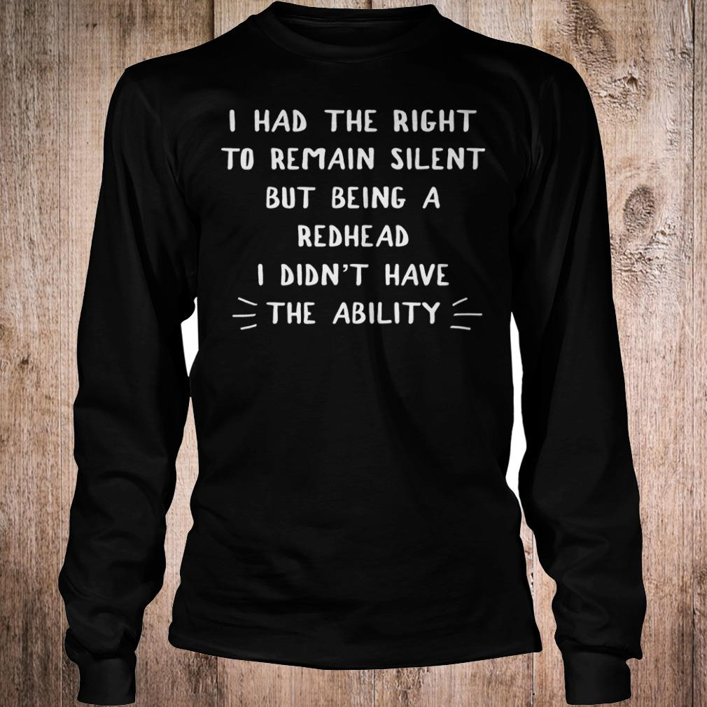 I had the right to remain silent but being a redhead i didn't have shirt Longsleeve Tee Unisex