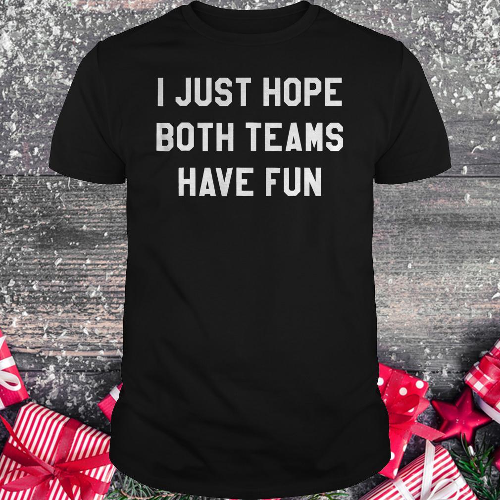 I just hope both teams have fun shirt