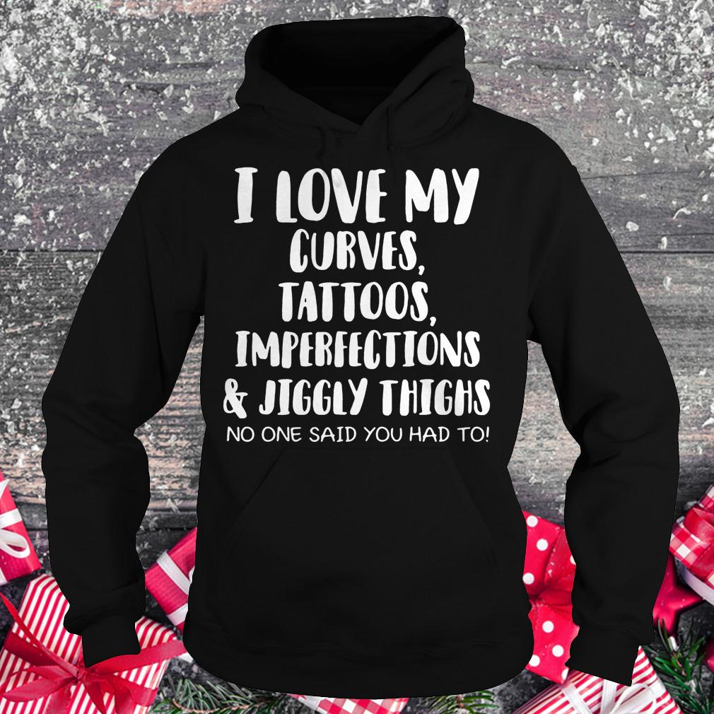 I love my curves tattoos imperfections and jiggly thighs shirt Hoodie