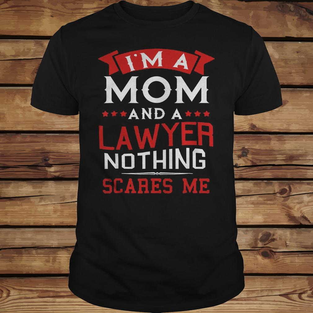 I'm A Mom And A Lawyer Nothing Scares Me shirt Classic Guys / Unisex Tee