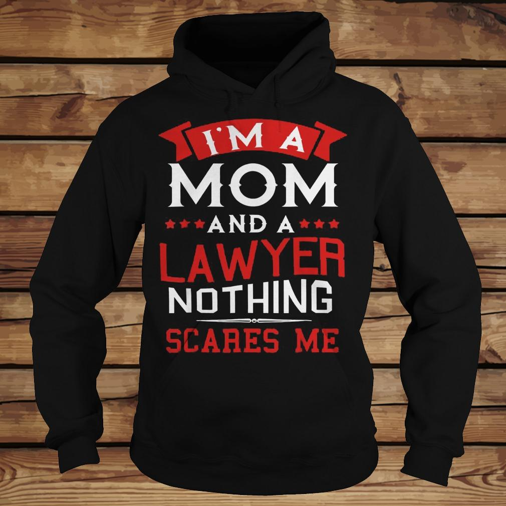 I'm A Mom And A Lawyer Nothing Scares Me shirt Hoodie