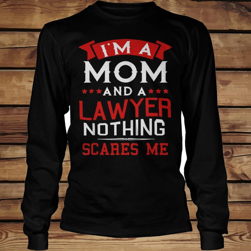 I'm A Mom And A Lawyer Nothing Scares Me shirt Longsleeve Tee Unisex