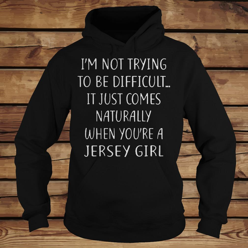 I'm Not Trying To Be Difficult It Just Come Naturally T-Shirt - TeeNavi shirt Hoodie