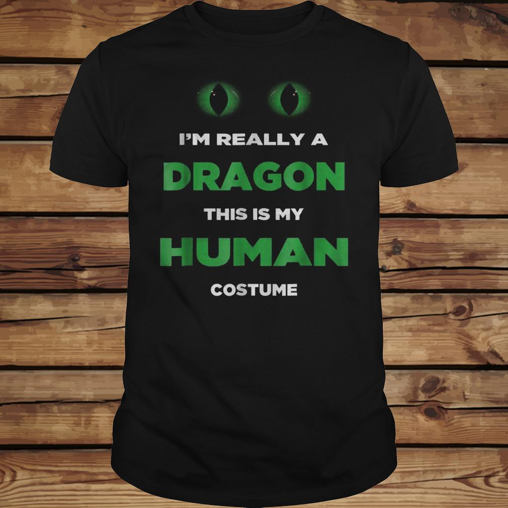 I'm Really A Dragon This Is My Human Costume shirt Classic Guys / Unisex Tee