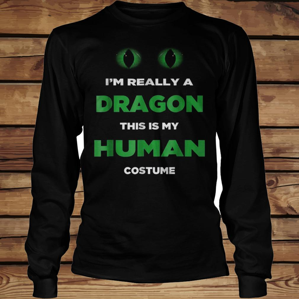 I'm Really A Dragon This Is My Human Costume shirt Longsleeve Tee Unisex