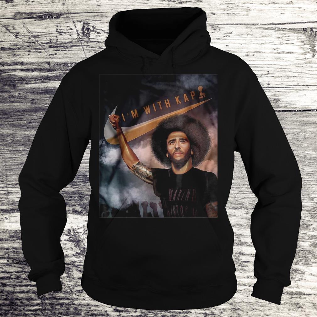 I'm With Kap Colin Kaepernick Shirt Hoodie