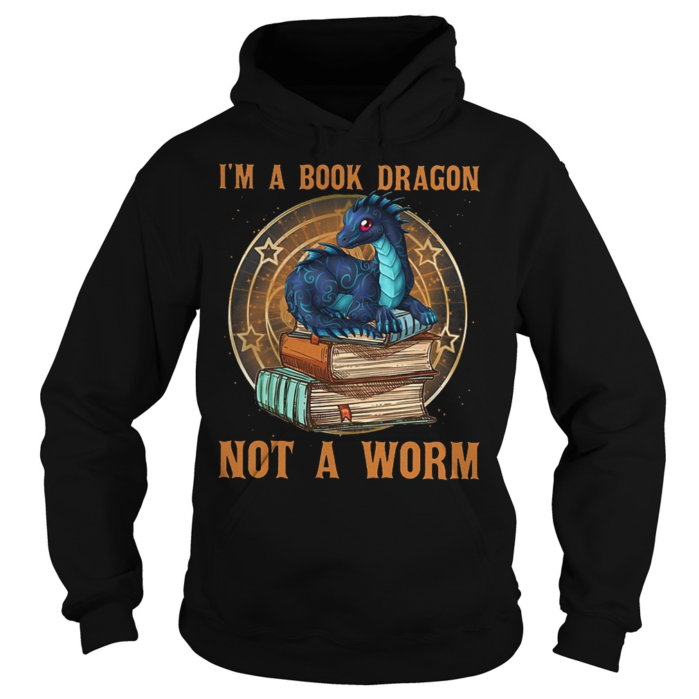 I'm a book dragon not a worm shirt Hoodie