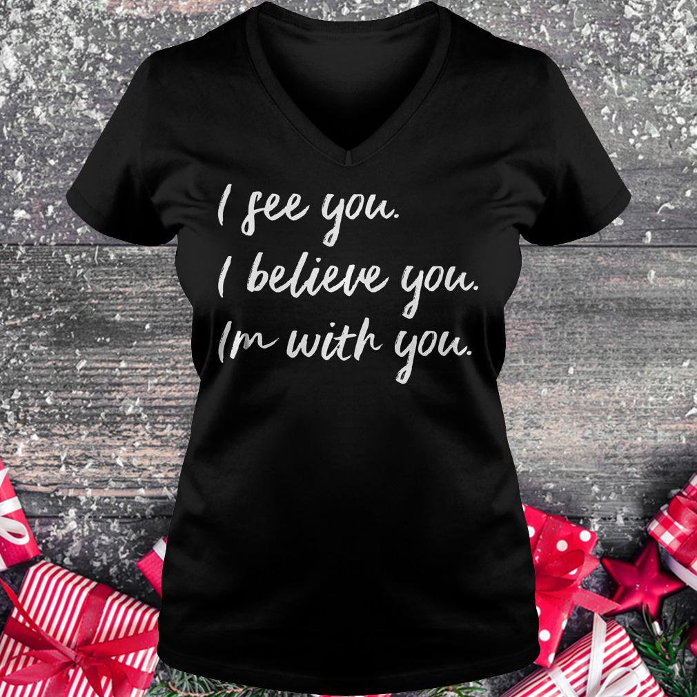 I see you i believe you im with you shirt Ladies V-Neck