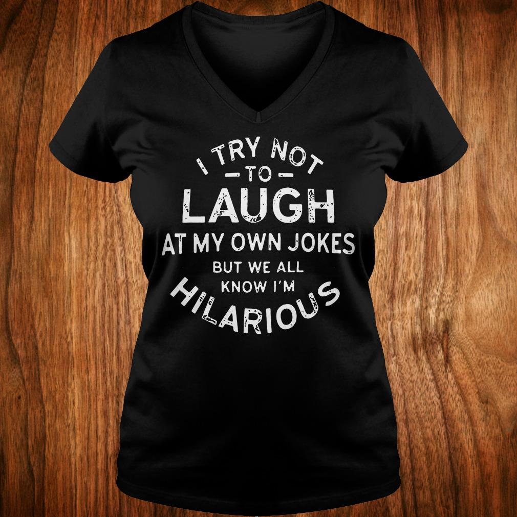 I try not to laugh at my own jokes but we all know I'm hilarious shirt Ladies V-Neck