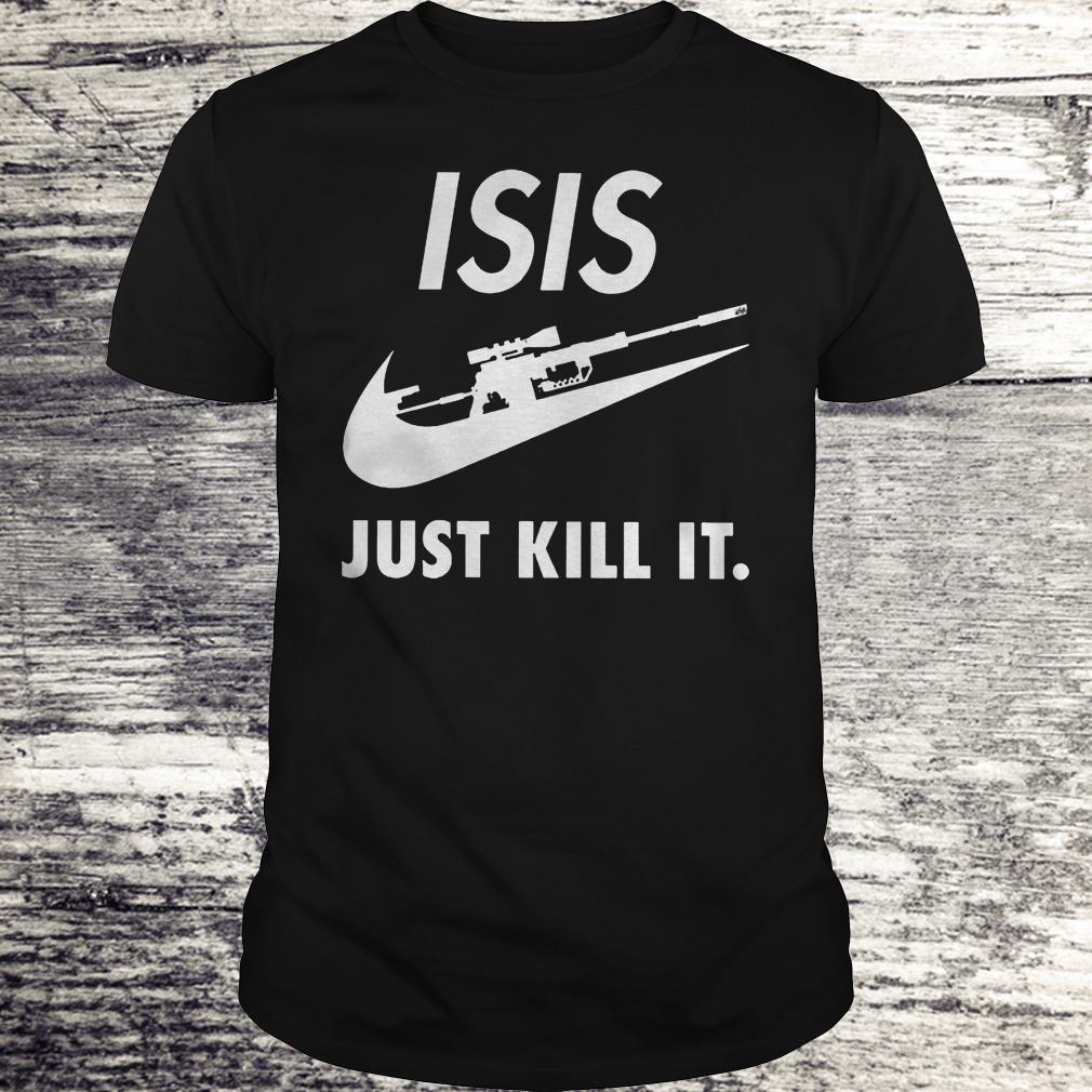 ISIS Just Kill It Shirt Classic Guys / Unisex Tee