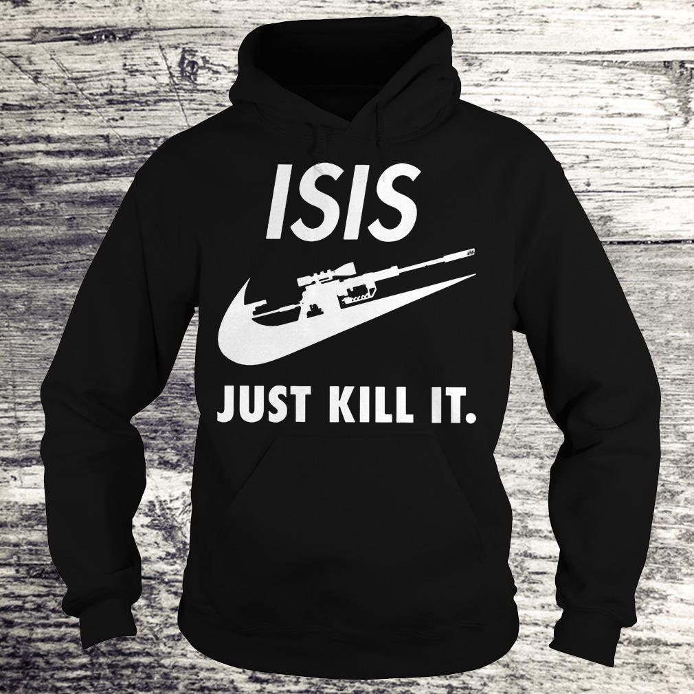 ISIS Just Kill It Shirt Hoodie