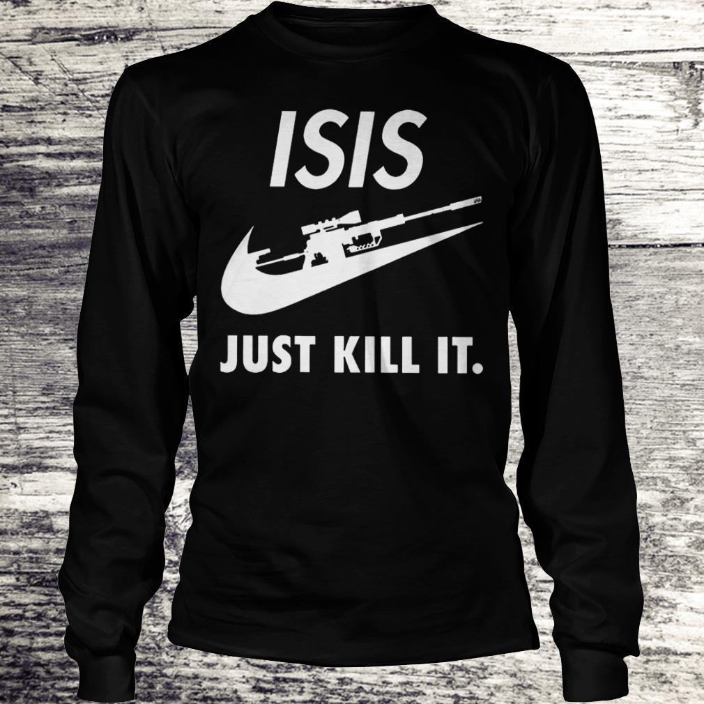 ISIS Just Kill It Shirt Longsleeve Tee Unisex