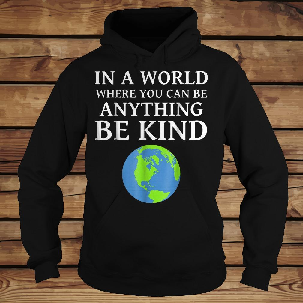 In a world where you can be anything be kind Earth shirt