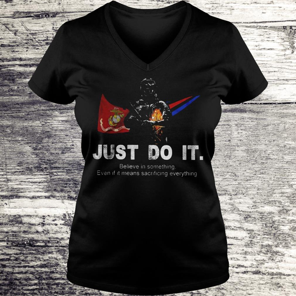 Just Do It Believe In Something Even If It Means Sacrificing Everything US Marines Corps Version Shirt Ladies V-Neck